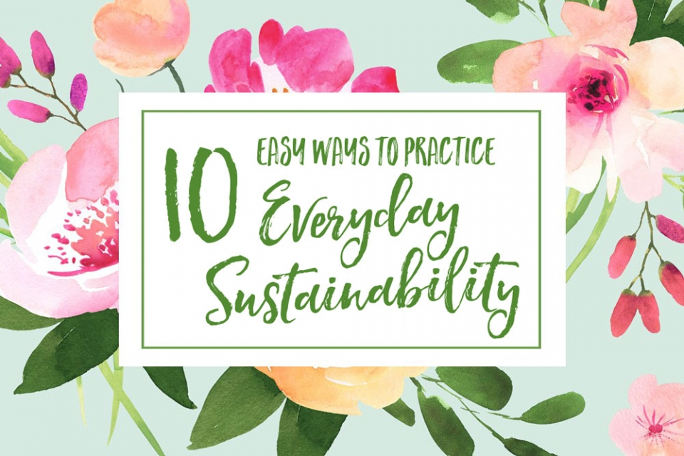10 Easy Ways to Practice Everyday Sustainability | Jest Kept Secret