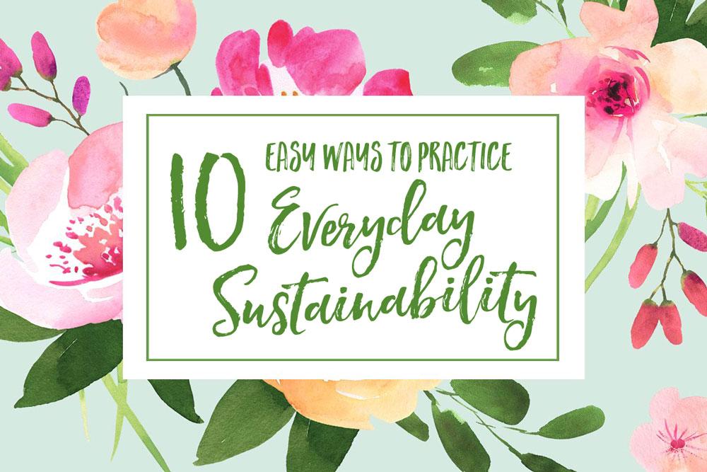 10 Easy Ways to Practice Everyday Sustainability | Jest Kept Secret