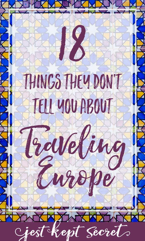18 Things They Don't Tell You About Traveling Europe | Jest Kept Secret