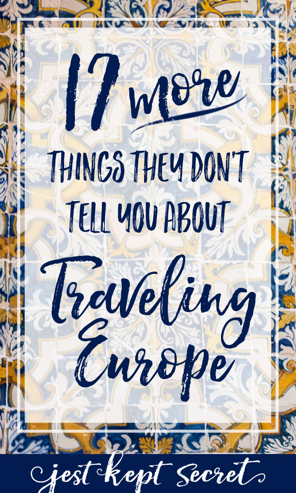 17 More Things They Don't Tell You About Traveling Europe | Jest Kept Secret