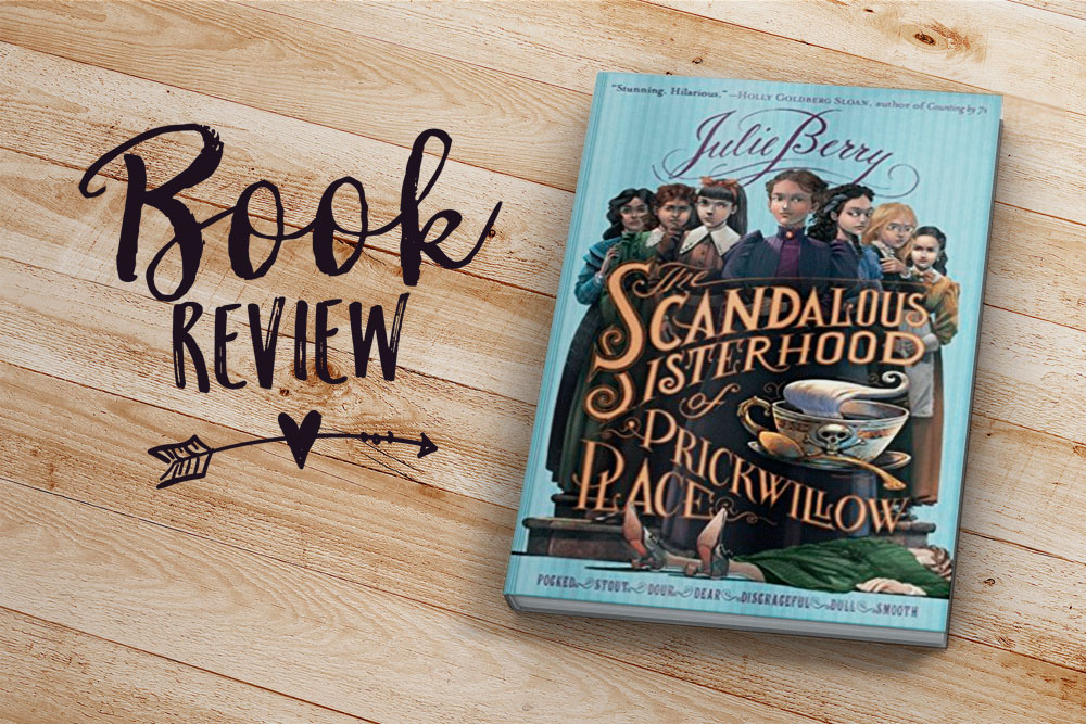 Book Review: The Scandalous Sisterhood of Prickwillow Place by Julie Berry | Jest Kept Secret