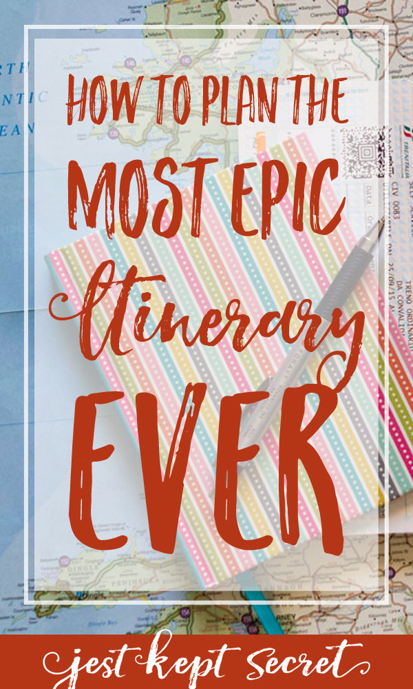 How to Plan the Most Epic Itinerary Ever | Jest Kept Secret