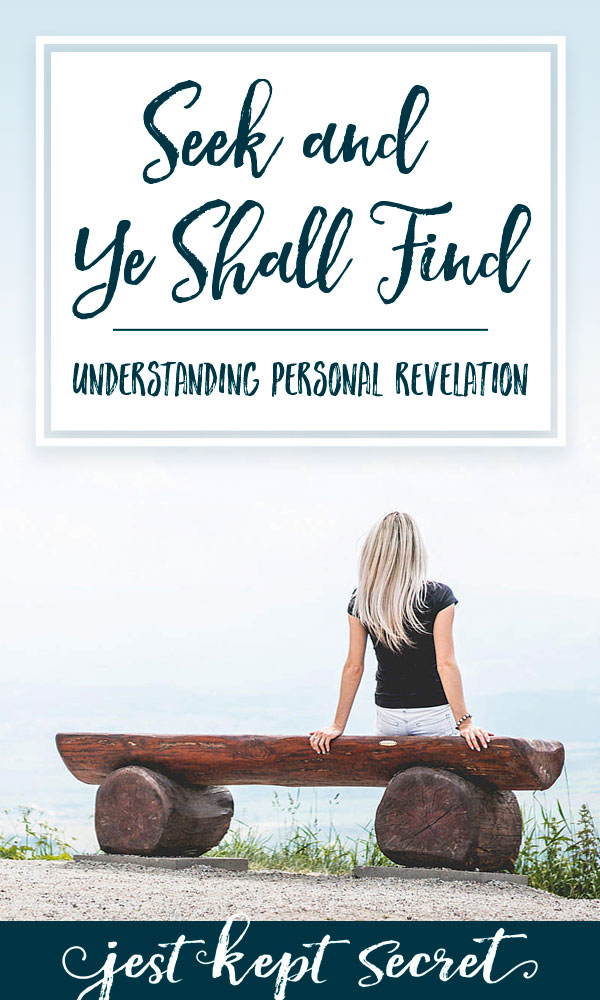 Seek and Ye Shall Find: Understanding Personal Revelation | Jest Kept Secret