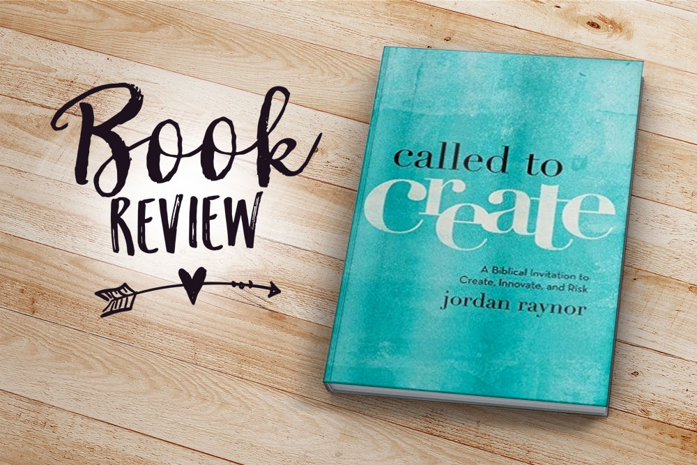 Book Review: Called to Create by Jordan Raynor   Jest Kept Secret