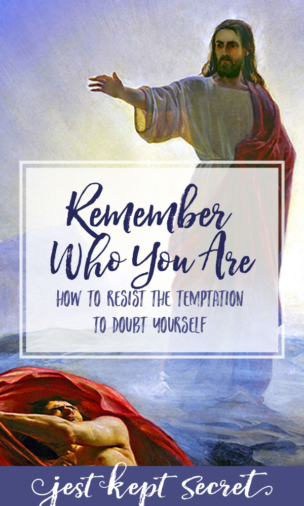 Remember Who You Are: How to Resist the Temptation to Doubt Yourself | Jest Kept Secret
