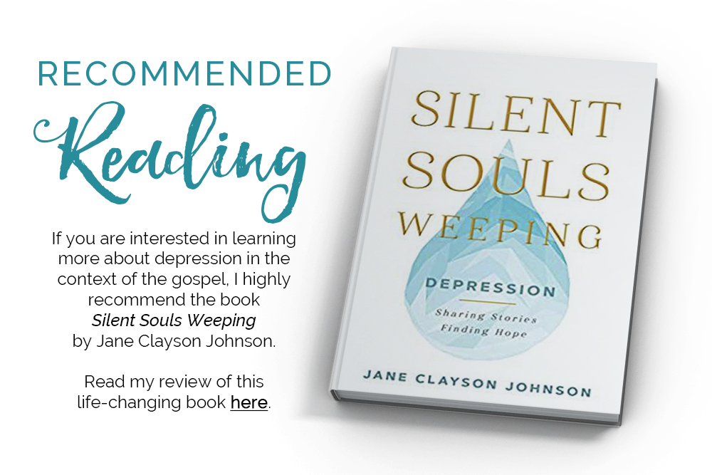 If you are interested in learning more about depression in the context of the gospel, I highly recommend the book Silent Souls Weeping by Jane Clayson Johnson. Read my review of this life-changing book here.