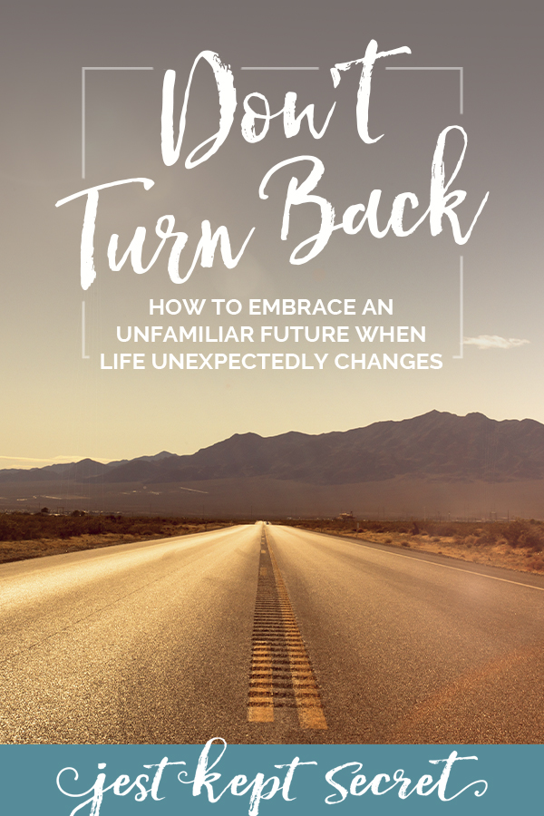 Don't Turn Back: How to Embrace an Unfamiliar Future When Life Unexpectedly Changes
