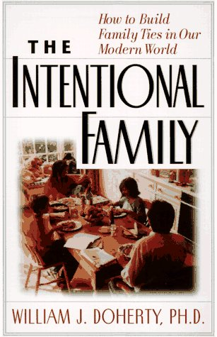The Intentional Family by William J. Doherty, Ph.D.