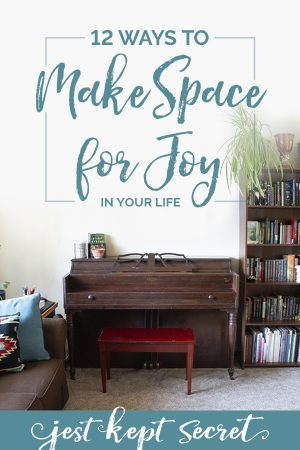 12 Ways to Make Space for Joy in Your Life, Jest Kept Secret