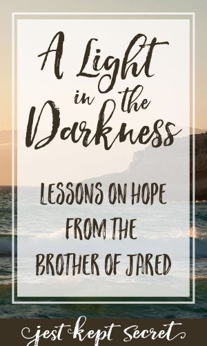Pinable image for A Light in the Darkness: Lessons on Hope from the Brother of Jared | Jest Kept Secret